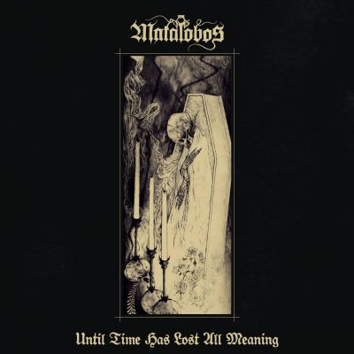 Matalobos - Until Time Has Lost All Meaning